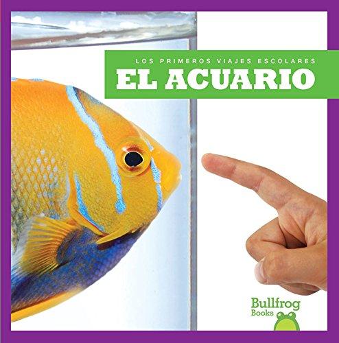 El Acuario (Aquarium) (Los Primeros Viajes Escolares / First Field Trips) por Cari Meister