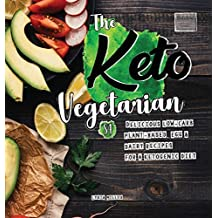 The Keto Vegetarian: 84 Delicious Low-Carb Plant-Based, Egg & Dairy Recipes for a Ketogenic Diet (Nutrition Guide) (Carbless Cook)