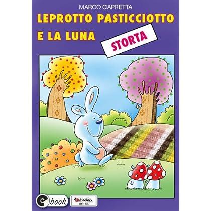 Leprotto Pasticciotto E La Luna Storta (Collana Ebook Vol. 16)