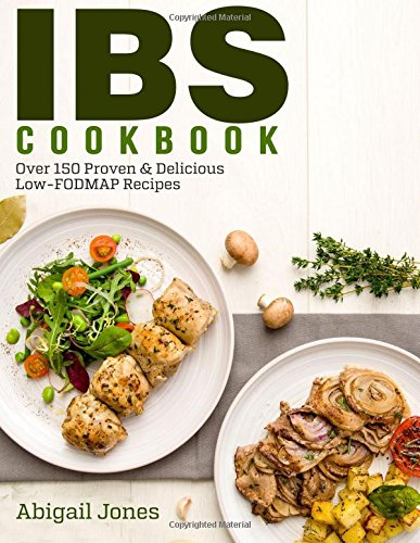 IBS Cookbook: IBS Relief Elimination Diet Plan. Over 150 Proven Low-FODMAP Gut-Friendly Recipes to Soothe the IBS and Other Digestive Disorders. 21 Day Diet Plan Included!