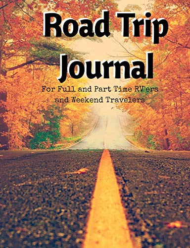 Weekend Traveler (Road Trip Journal: For Full Time And Part Time RV'ers and Weekend Travelers: 200 Pages, Journal Paper, 7.44