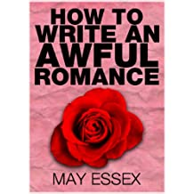HOW TO WRITE AN AWFUL ROMANCE (English Edition)