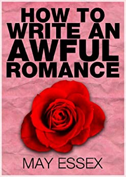 HOW TO WRITE AN AWFUL ROMANCE (English Edition) par [Essex, May]