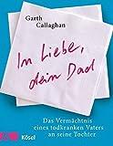 In Liebe, dein Dad: Das Vermächtnis eines todkranken Vaters an seine Tochter