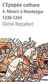 L'épopée cathare : Tome 4, Mourir à Montségur 1230-1244