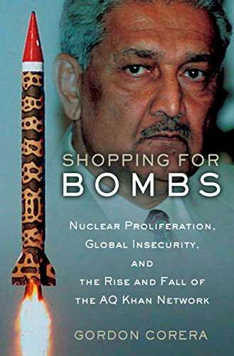 Shopping for Bombs: Nuclear Proliferation, Global Insecurity, and the Rise and Fall of the A.Q. Khan Network (English Edition) por Gordon Corera