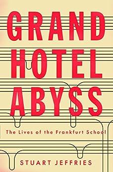 Stuart Jeffries - Grand Hotel Abyss: The Lives of the Frankfurt School