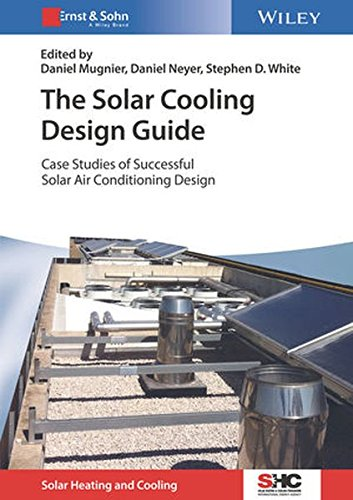 The Solar Cooling Design Guide: Case Studies of Successful Solar Air Conditioning Design (Solar Heating and Cooling)