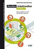 Flexible Arbeitswelten 2 so gehts!: DO's and DONTs aus dem Flexible-Office-Netzwerk (Mensch - Technik - Organisation) -