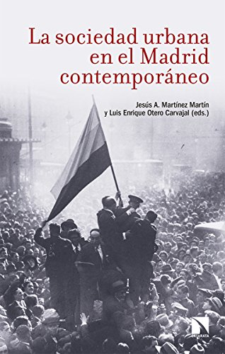 La sociedad urbana en el Madrid contemporáneo por Jesús A. Martínez Martín