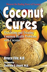 Coconut Cures: Preventing and Treating Common Health Problems with Coconut