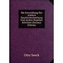 Die Entwicklung Der Antiken Geschichtschreibung Und Andere Populäre Schriften (German Edition)