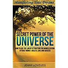 Law of Attraction: The Secret Power of The Universe (How to Visualize & Meditate for Manifesting Love, Money, Happiness & Success) Inspirational Self Help ... About Positive Thinking (English Edition)