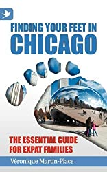 Finding Your Feet in Chicago - The Essential Guide for Expat Families by V�ronique Martin-Place (1-Aug-2012) Paperback