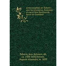 uvres complètes de Tabarin : avec les rencontres, fantaisies et coq-à l'âne facétieux du baron de Gratelard. 2