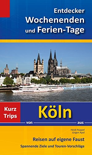 Preisvergleich Produktbild Entdecker Wochenenden und Ferien-Tage: Kurztrips von Köln aus, Reisen auf eigene Faust, Spannende Ziele und Touren-Vorschläge