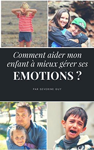 Comment aider mon enfant à Haut Potentiel a mieux gérer ses émotions? par Séverine Guy