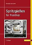 Spritzgießen für Praktiker - Christoph Jaroschek