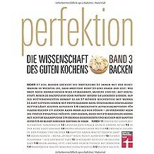 Perfektion. Die Wissenschaft des guten Kochens. Backen: Band 3