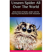 Unseen Spider All Over The World: photo book of Spider, spider web for learning and education with relaxation (photo book animals 2) (English Edition)