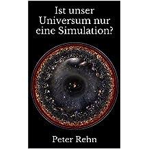Ist unser Universum nur eine Simulation?: Leben wir alle in der Matrix?