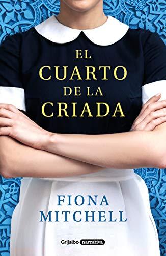 El cuarto de la criada (Grijalbo Narrativa) por Fiona Mitchell
