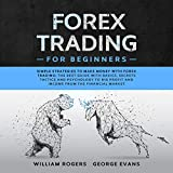 Forex Trading for Beginners: Simple Strategies to Make Money with Forex Trading: The Best Guide with Basics, Secrets Tactics, and Psychology to Big Profit and Income from the Financial Market