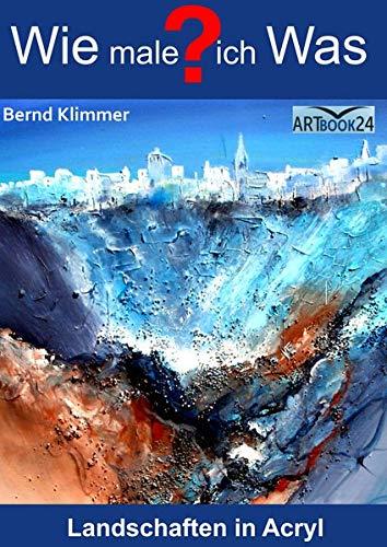 Wie male ich was?: Handbuch: Landschaften in Acryl