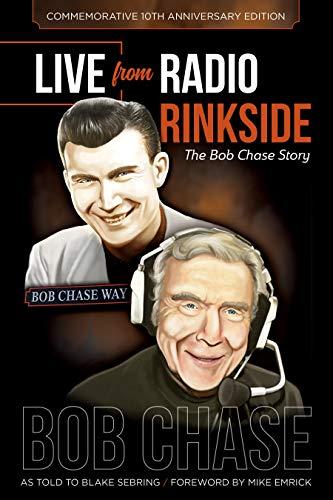 Live From Radio Rinkside: The Bob Chase Story (English Edition) por Blake Sebring