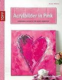Acrylbilder in Pink: Lebendige Akzente für jedes Ambiente (kreativ.kompakt.)