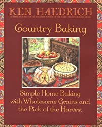 Country Baking: Simple Home Baking with Wholesome Grains and the Pick of the Harvest by Ken Haedrich (1999-09-02)
