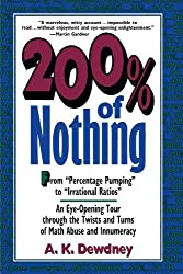 200% of Nothing: An Eye-opening Tour Through the Twists and Turns of Math Abuse and Innumeracy (Mathematics) by A. K. Dewdney (2009-11-17)