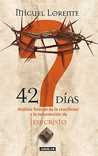 42 días: Análisis forense de la crucifixión y la resurrección de Jesucristo por Miguel Lorente