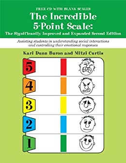 The Incredible 5-Point Scale:: The Significantly Improved and Expanded Second Edition; Assisting students in understanding social interactions and controlling their emotional responses: 2 by [Buron, Kari Dunn, Mitzi Beth, MsEd Curtis]