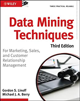 Data Mining Techniques: For Marketing, Sales, and Customer Relationship Management by [Linoff, Gordon S., Berry, Michael J. A.]