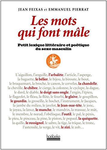 Les mots qui font mle : Petit lexique littraire et potique du sexe masculin