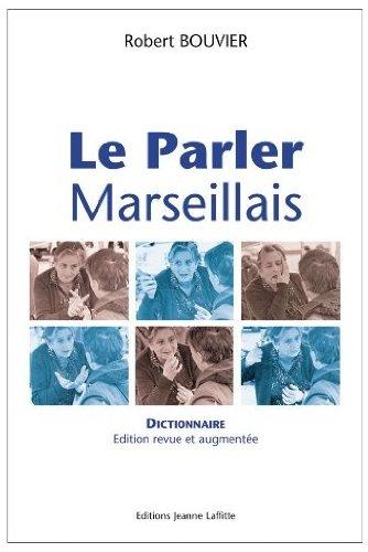 Le parler marseillais: Dictionnaire argotique par Robert Bouvier