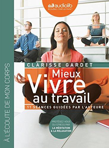 Mieux vivre au travail - Protégez vous du stress par la méditation et la relaxation: Un CD de 6 séances de respiration-relaxation et 5 méditations guidées par lauteure + livret 12p par Clarisse Gardet