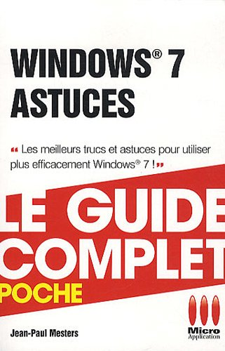 Windows 7 astuces : Le guide complet poche