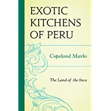The Exotic Kitchens of Peru: The Land of the Inca (English Edition)