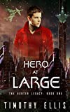 Hero at Large (The Hunter Legacy Book 1) by Timothy Ellis