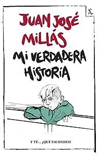 Mi verdadera historia par Juan José Millás