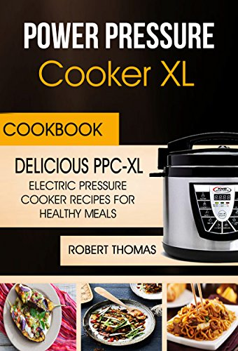 Power Pressure Cooker XL Cookbook: Delicious PPC - XL Electric Pressure Cooker Recipes For Healthy Meals (English Edition)