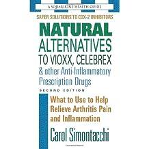 Natural Alternatives To Vioxx, Celebrex & Other Anti-inflammatory Prescription Drugs