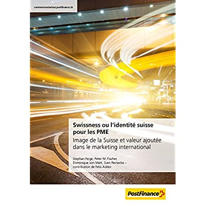 Swissness ou l'identité suisse pour les PME: Image de la Suisse et valeur ajoutée dans le marketing international