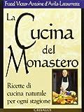 Scarica Libro La cucina del monastero Ricette di cucina naturale per ogni stagione (PDF,EPUB,MOBI) Online Italiano Gratis