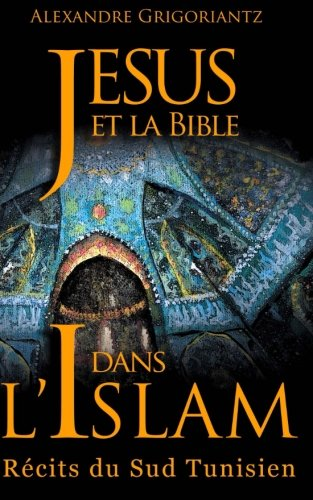 Jésus et la Bible dans l'Islam: Récits du sud tunisien