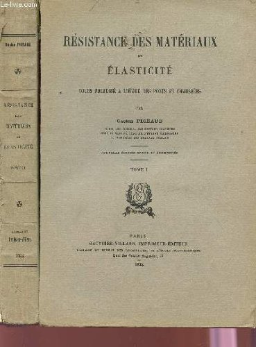 RESISTANCE DES MATERIAUX ET ELASTICITE - COURS PROFESSE A L'ECOLE DES PONTS ET CHAUSSEES - EN 2 VOLUMES : TOME I + TOME II / NOUVELLE EDITION REVUE ET AUGMENTEE.