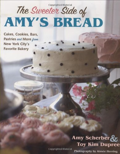 The Sweeter Side of Amy's Bread: Cakes, Cookies, Bars, Pastries and More from New York City's Favorite Bakery por Amy Scherber