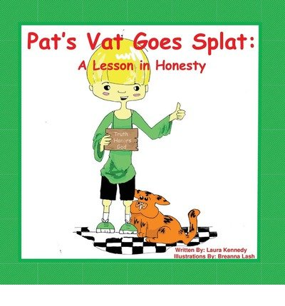 PAT'S VAT GOES SPLAT: A LESSON IN HONESTY BY KENNEDY, LAURA (AUTHOR)PAPERBACK